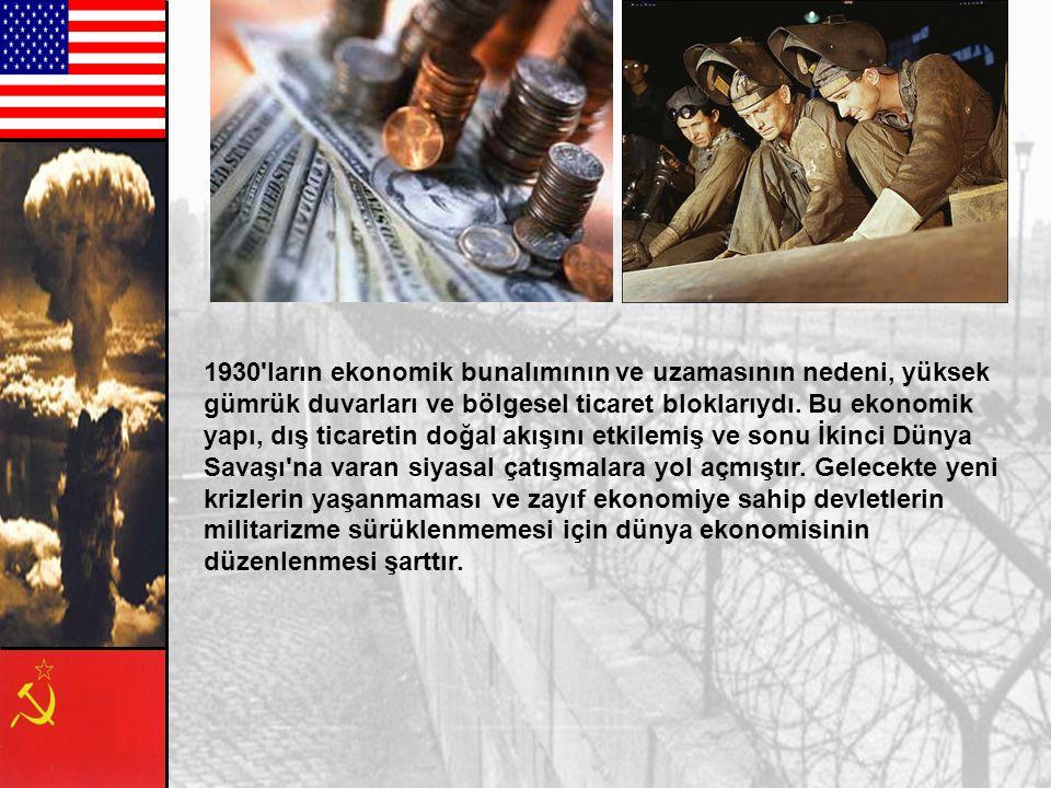 1930 ların ekonomik bunalımının ve uzamasının nedeni, yüksek gümrük duvarları ve bölgesel ticaret bloklarıydı.