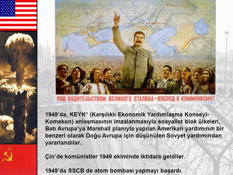 1949'da, KEYK* (Karşılıklı Ekonomik Yardımlaşma Konseyi-Komekon) anlaşmasının imzalanmasıyla sosyalist blok ülkeleri, Batı Avrupa'ya Marshall planıyla yapılan Amerikan yardımının bir benzeri olarak Doğu Avrupa için düşünülen Sovyet yardımından yararlandılar.