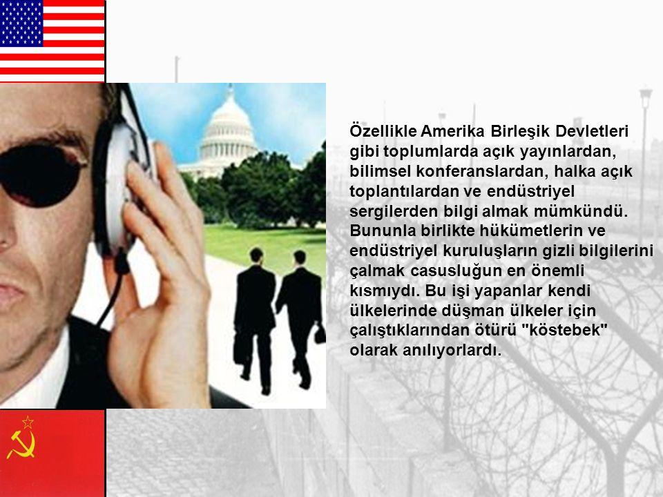 Özellikle Amerika Birleşik Devletleri gibi toplumlarda açık yayınlardan, bilimsel konferanslardan, halka açık toplantılardan ve endüstriyel sergilerden bilgi almak mümkündü.
