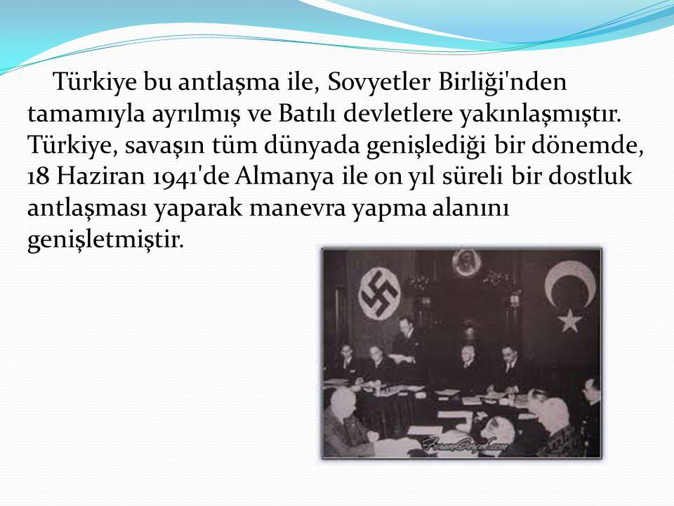 Türkiye bu antlaşma ile, Sovyetler Birliği nden tamamıyla ayrılmış ve Batılı devletlere yakınlaşmıştır.