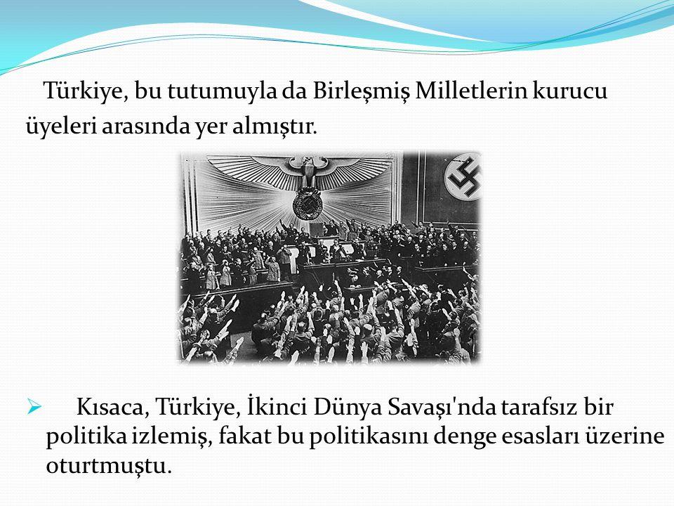 Türkiye, bu tutumuyla da Birleşmiş Milletlerin kurucu