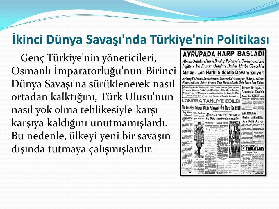 İkinci Dünya Savaşı nda Türkiye nin Politikası