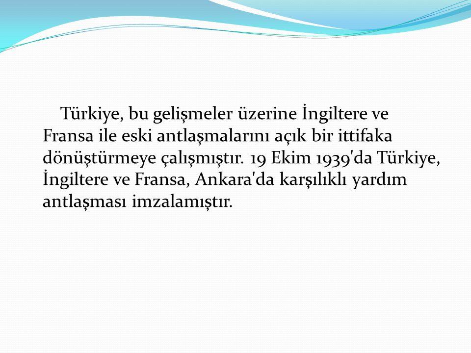 Türkiye, bu gelişmeler üzerine İngiltere ve Fransa ile eski antlaşmalarını açık bir ittifaka dönüştürmeye çalışmıştır.