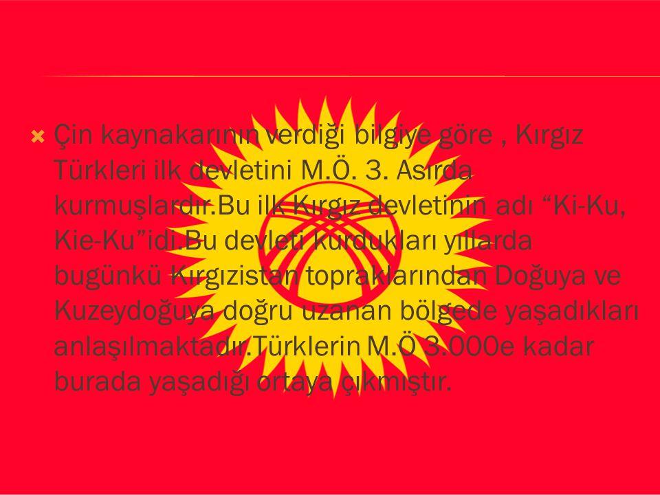 Çin kaynakarının verdiği bilgiye göre , Kırgız Türkleri ilk devletini M.Ö.
