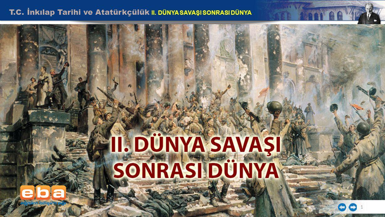 T.C. İnkılap Tarihi ve Atatürkçülük II. DÜNYA SAVAŞI SONRASI DÜNYA
