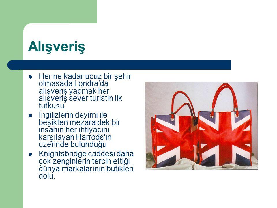 Alışveriş Her ne kadar ucuz bir şehir olmasada Londra da alışveriş yapmak her alışveriş sever turistin ilk tutkusu.