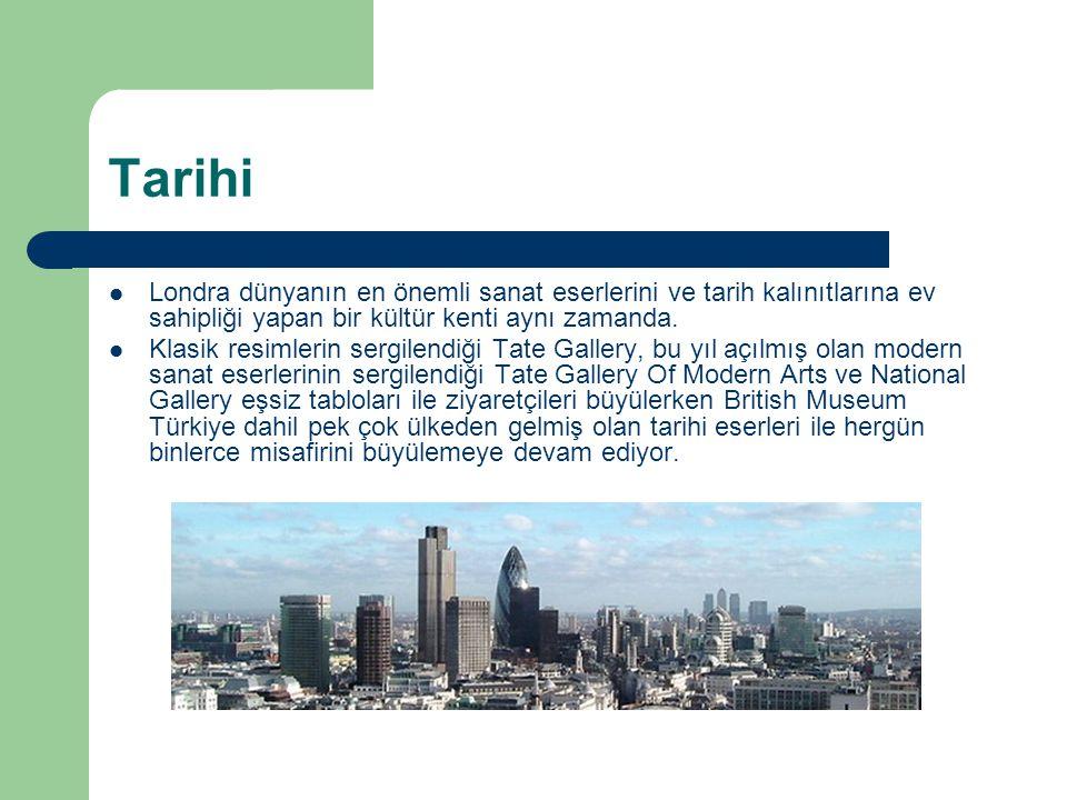 Tarihi Londra dünyanın en önemli sanat eserlerini ve tarih kalınıtlarına ev sahipliği yapan bir kültür kenti aynı zamanda.