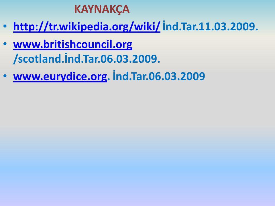 KAYNAKÇA http://tr.wikipedia.org/wiki/ İnd.Tar.11.03.2009. www.britishcouncil.org /scotland.İnd.Tar.06.03.2009.