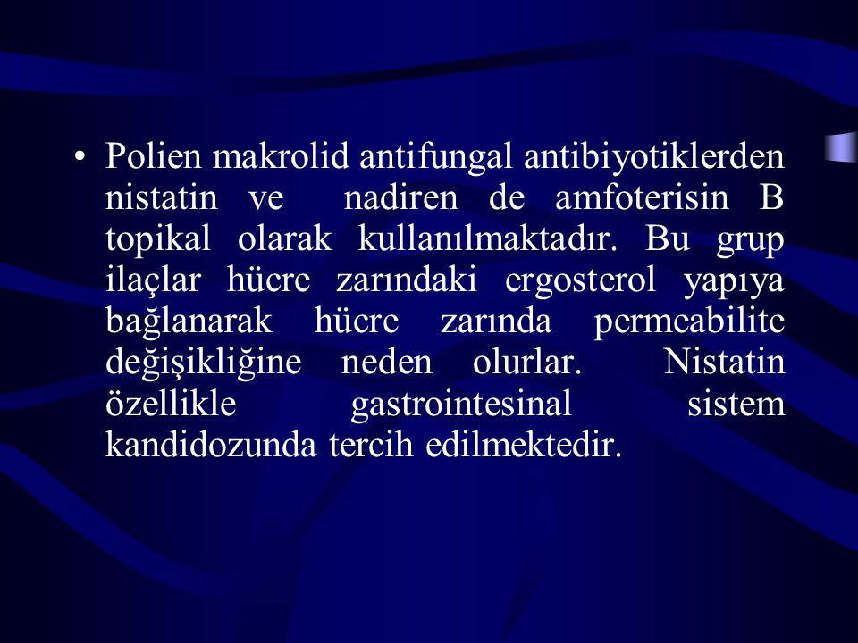 Polien makrolid antifungal antibiyotiklerden nistatin ve nadiren de amfoterisin B topikal olarak kullanılmaktadır.