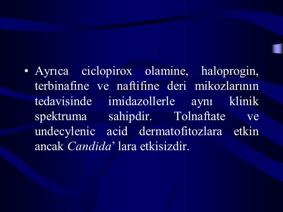 Ayrıca ciclopirox olamine, haloprogin, terbinafine ve naftifine deri mikozlarının tedavisinde imidazollerle aynı klinik spektruma sahipdir.