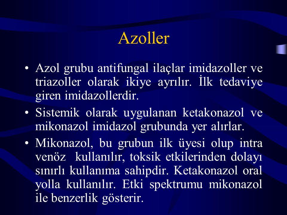 Azoller Azol grubu antifungal ilaçlar imidazoller ve triazoller olarak ikiye ayrılır. İlk tedaviye giren imidazollerdir.