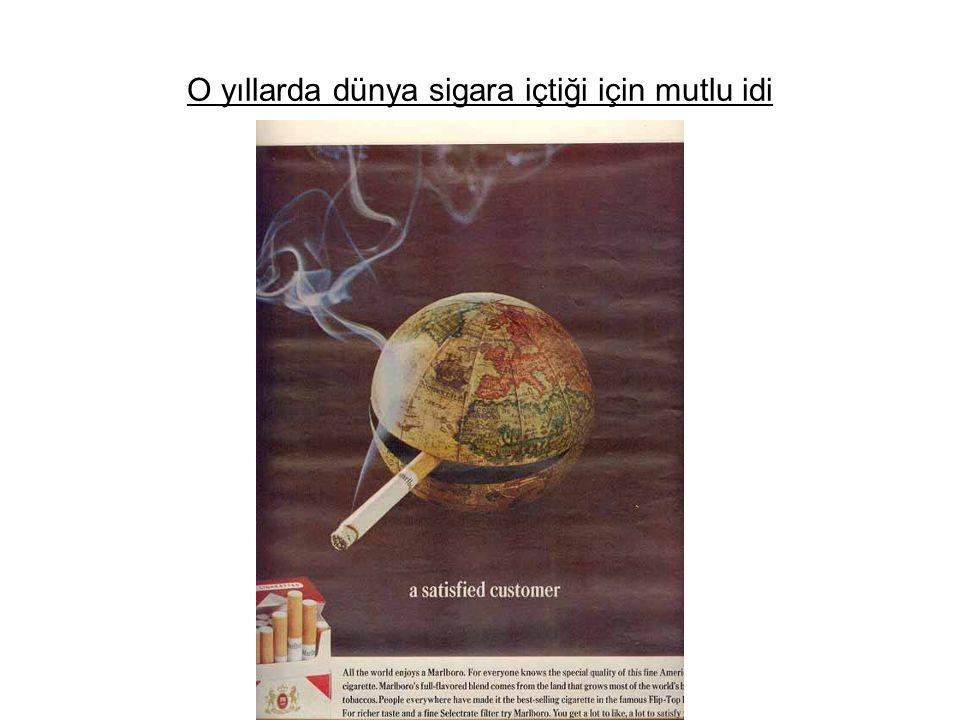 O yıllarda dünya sigara içtiği için mutlu idi