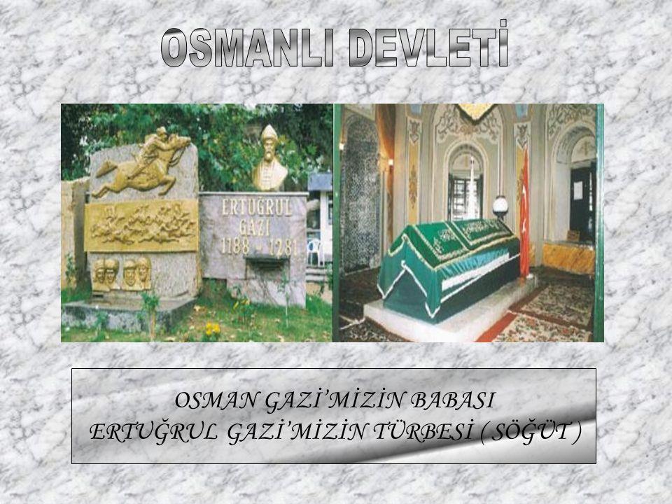OSMANLI DEVLETİ OSMAN GAZİ'MİZİN BABASI