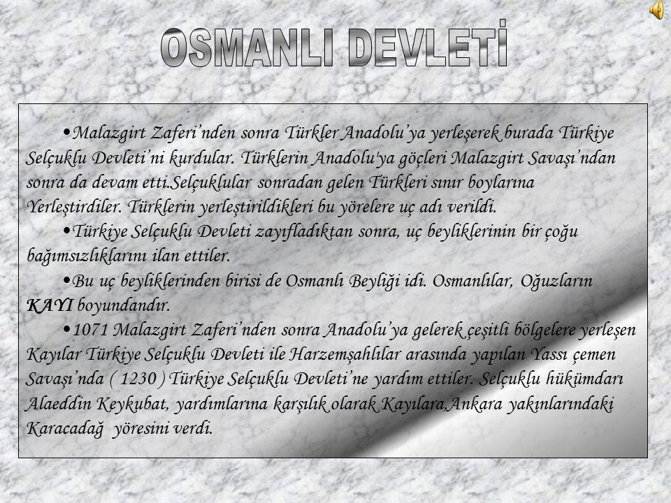 OSMANLI DEVLETİ Malazgirt Zaferi'nden sonra Türkler Anadolu'ya yerleşerek burada Türkiye.