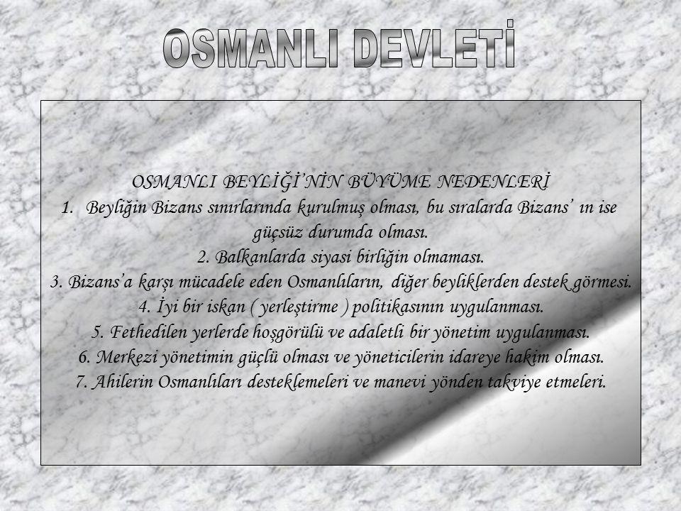 OSMANLI DEVLETİ OSMANLI BEYLİĞİ'NİN BÜYÜME NEDENLERİ
