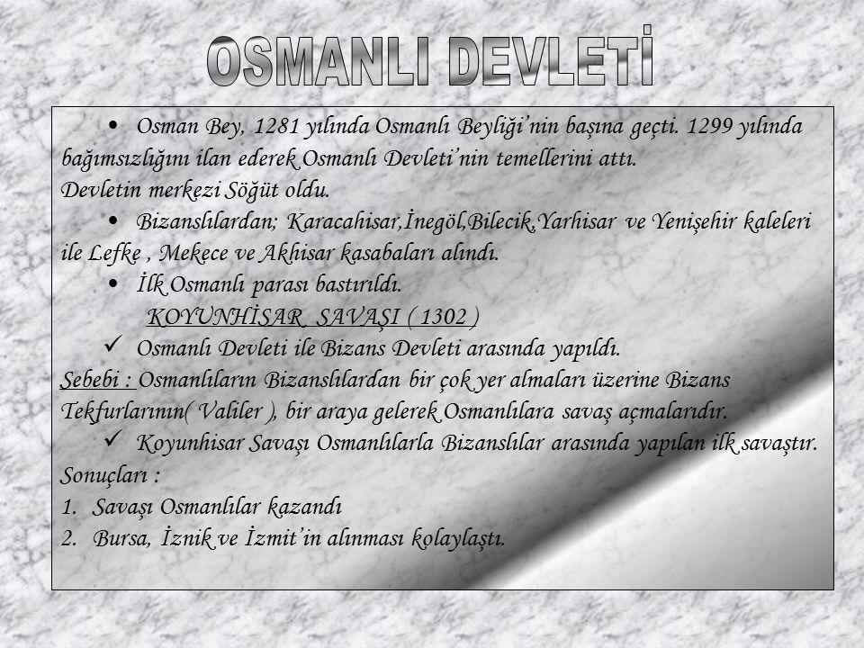 OSMANLI DEVLETİ Osman Bey, 1281 yılında Osmanlı Beyliği'nin başına geçti. 1299 yılında.