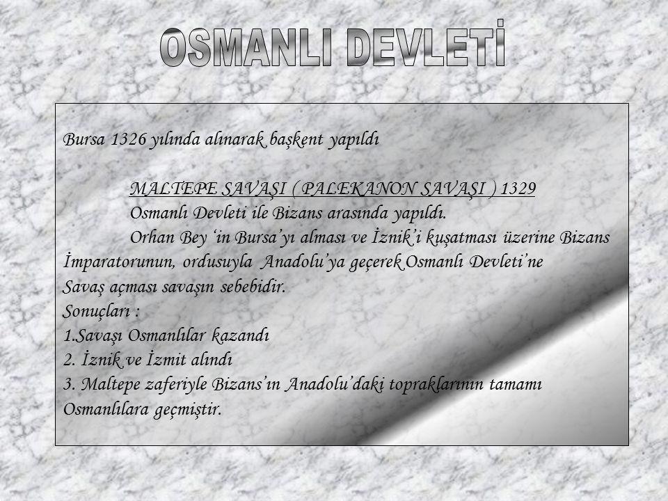OSMANLI DEVLETİ Bursa 1326 yılında alınarak başkent yapıldı