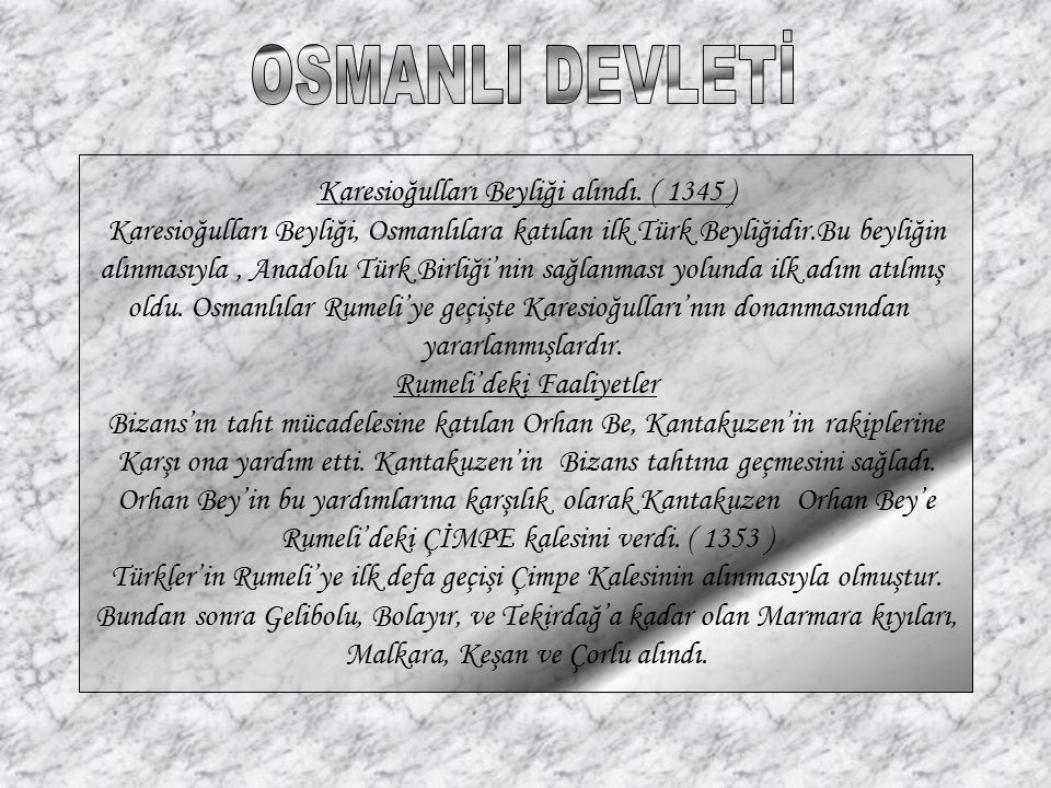 OSMANLI DEVLETİ Karesioğulları Beyliği alındı. ( 1345 )