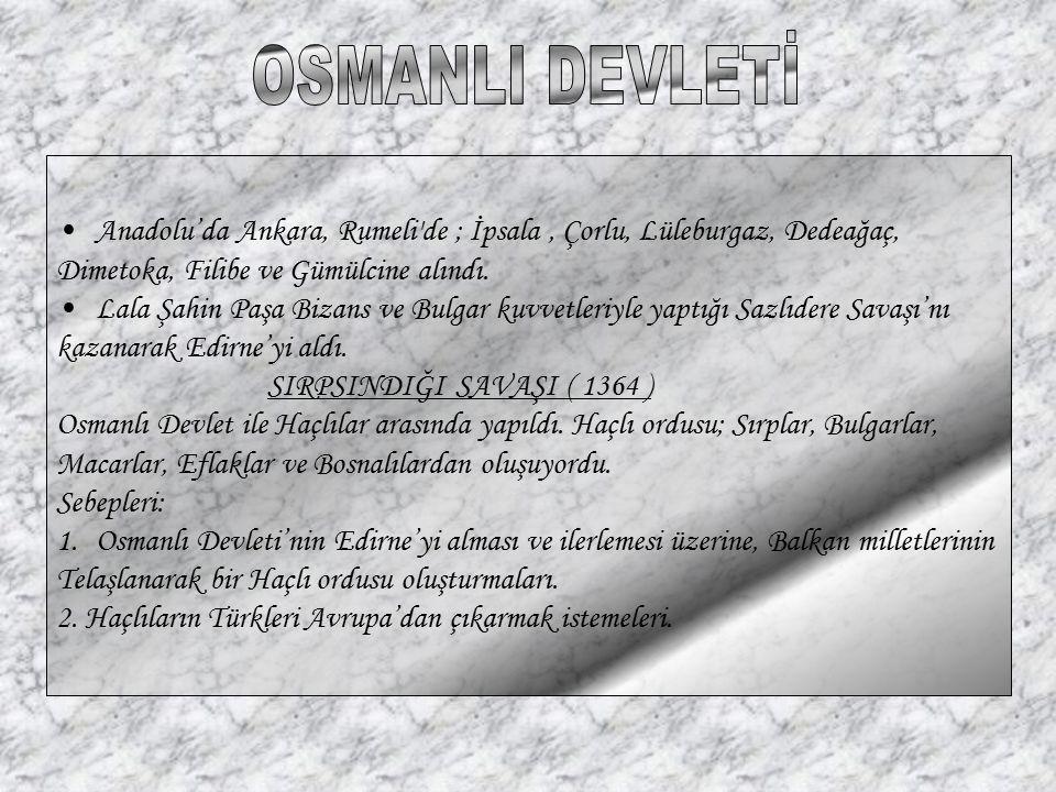 OSMANLI DEVLETİ Anadolu'da Ankara, Rumeli de ; İpsala , Çorlu, Lüleburgaz, Dedeağaç, Dimetoka, Filibe ve Gümülcine alındı.