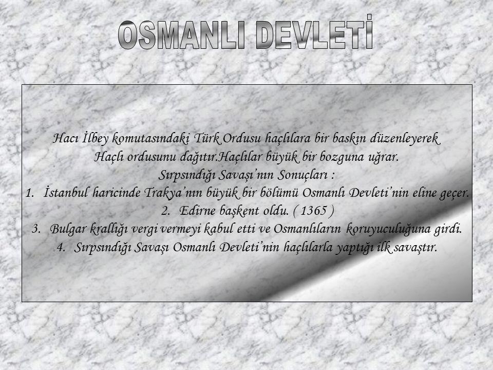 OSMANLI DEVLETİ Hacı İlbey komutasındaki Türk Ordusu haçlılara bir baskın düzenleyerek. Haçlı ordusunu dağıtır.Haçlılar büyük bir bozguna uğrar.