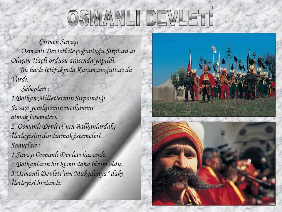 OSMANLI DEVLETİ Çirmen Savaşı Osmanlı Devleti ile çoğunluğu Sırplardan