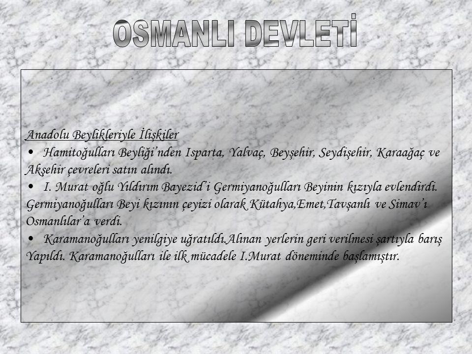 OSMANLI DEVLETİ Anadolu Beylikleriyle İlişkiler