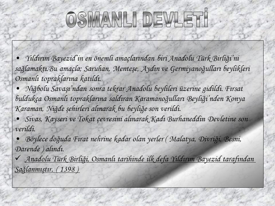 OSMANLI DEVLETİ Yıldırım Bayezid'in en önemli amaçlarından biri Anadolu Türk Birliği'ni.