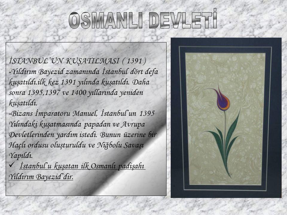 OSMANLI DEVLETİ İSTANBUL'UN KUŞATILMASI ( 1391 )