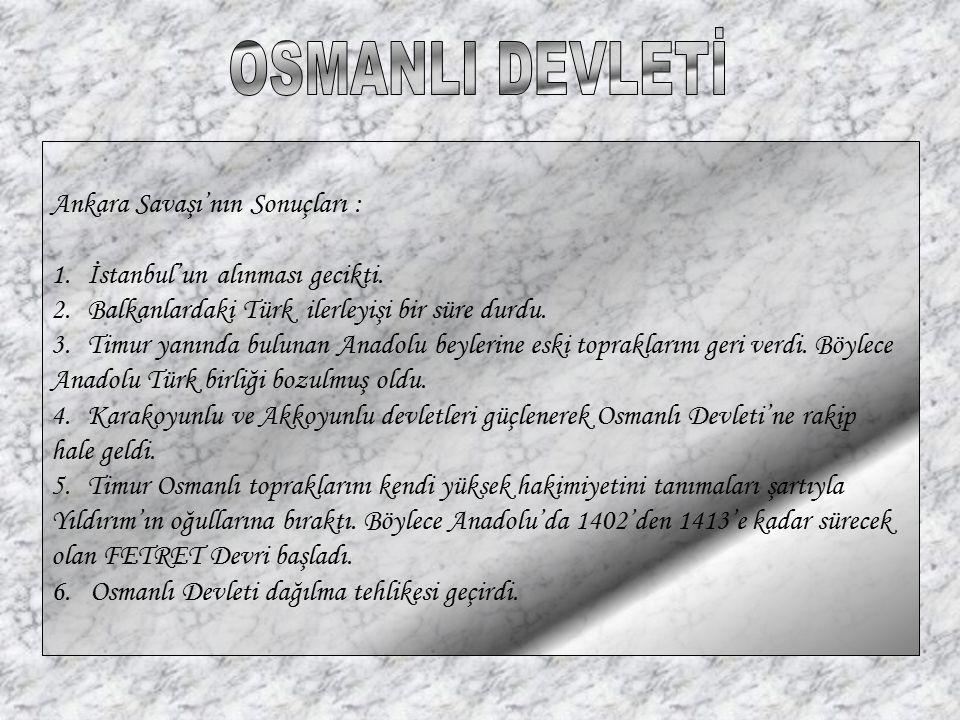 OSMANLI DEVLETİ Ankara Savaşı'nın Sonuçları :