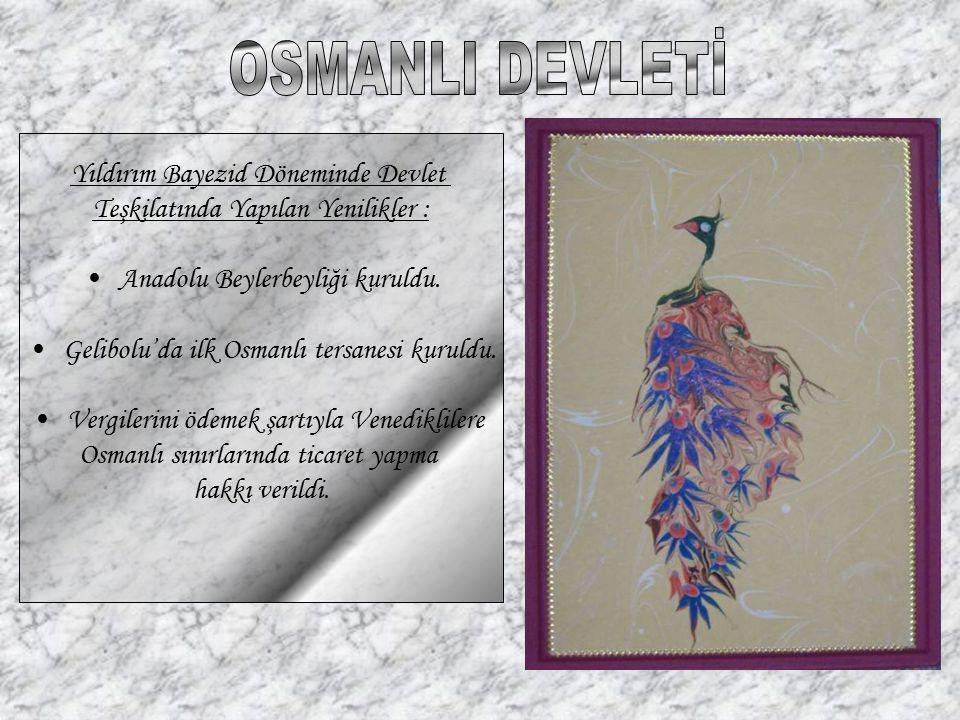 OSMANLI DEVLETİ Yıldırım Bayezid Döneminde Devlet
