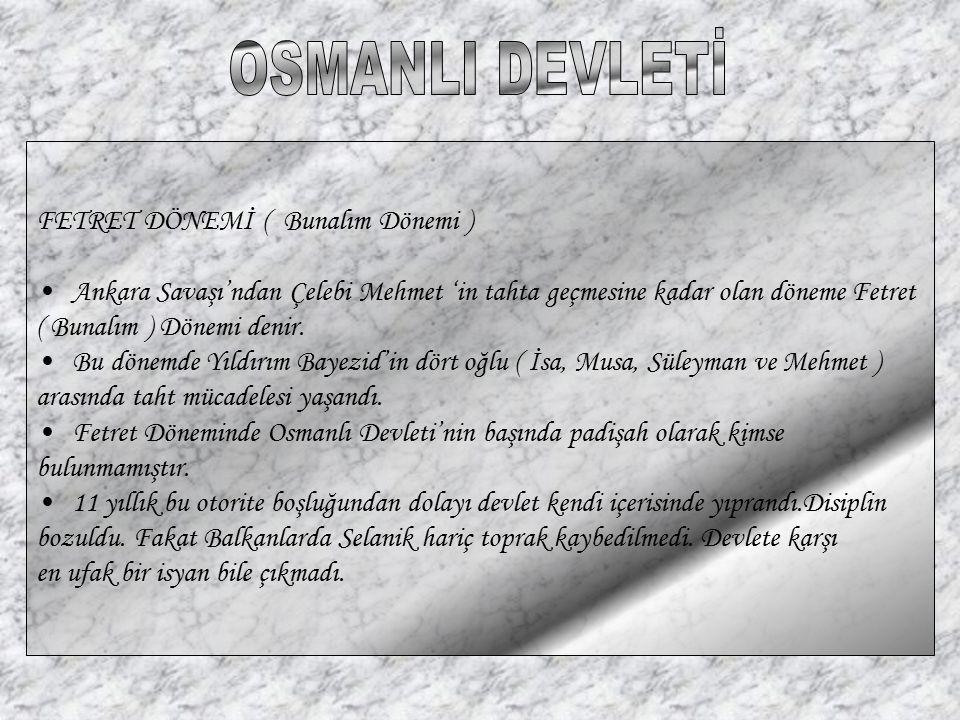 OSMANLI DEVLETİ FETRET DÖNEMİ ( Bunalım Dönemi )