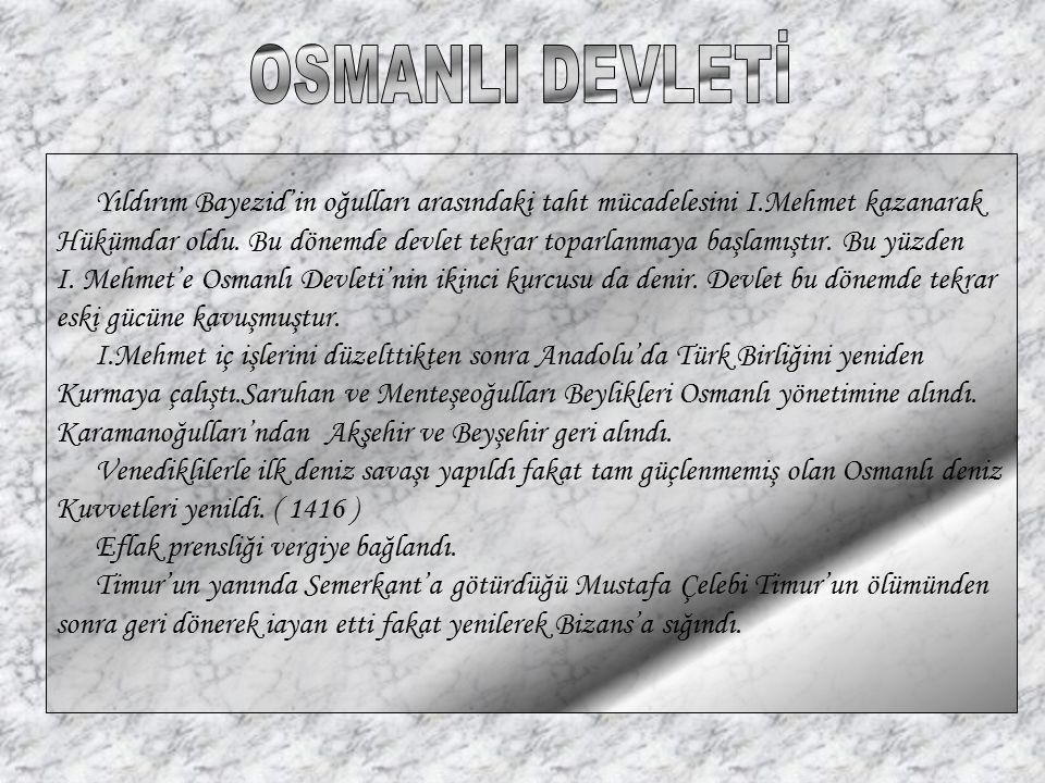 OSMANLI DEVLETİ Yıldırım Bayezid'in oğulları arasındaki taht mücadelesini I.Mehmet kazanarak.