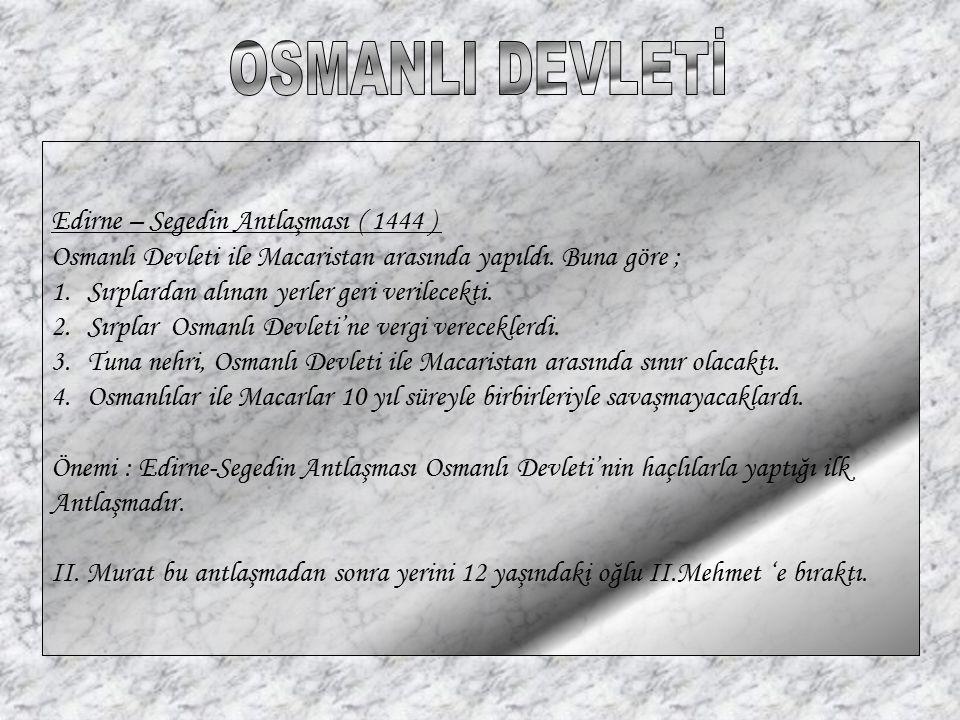 OSMANLI DEVLETİ Edirne – Segedin Antlaşması ( 1444 )