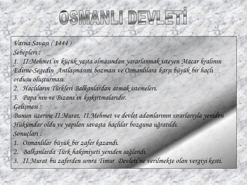 OSMANLI DEVLETİ Varna Savaşı ( 1444 ) Sebepleri :