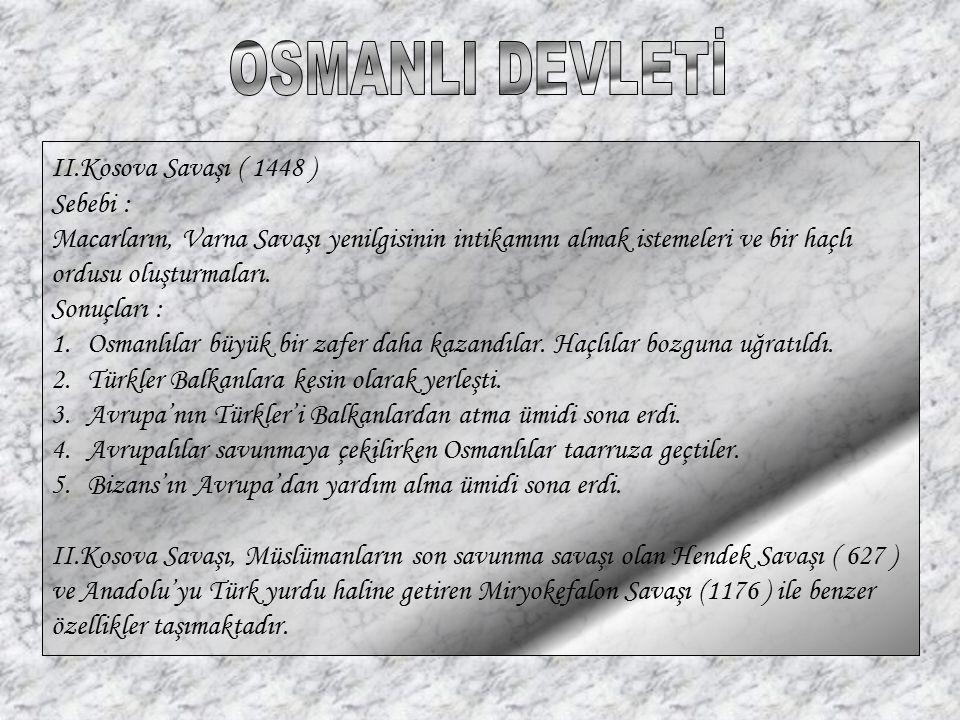 OSMANLI DEVLETİ II.Kosova Savaşı ( 1448 ) Sebebi :