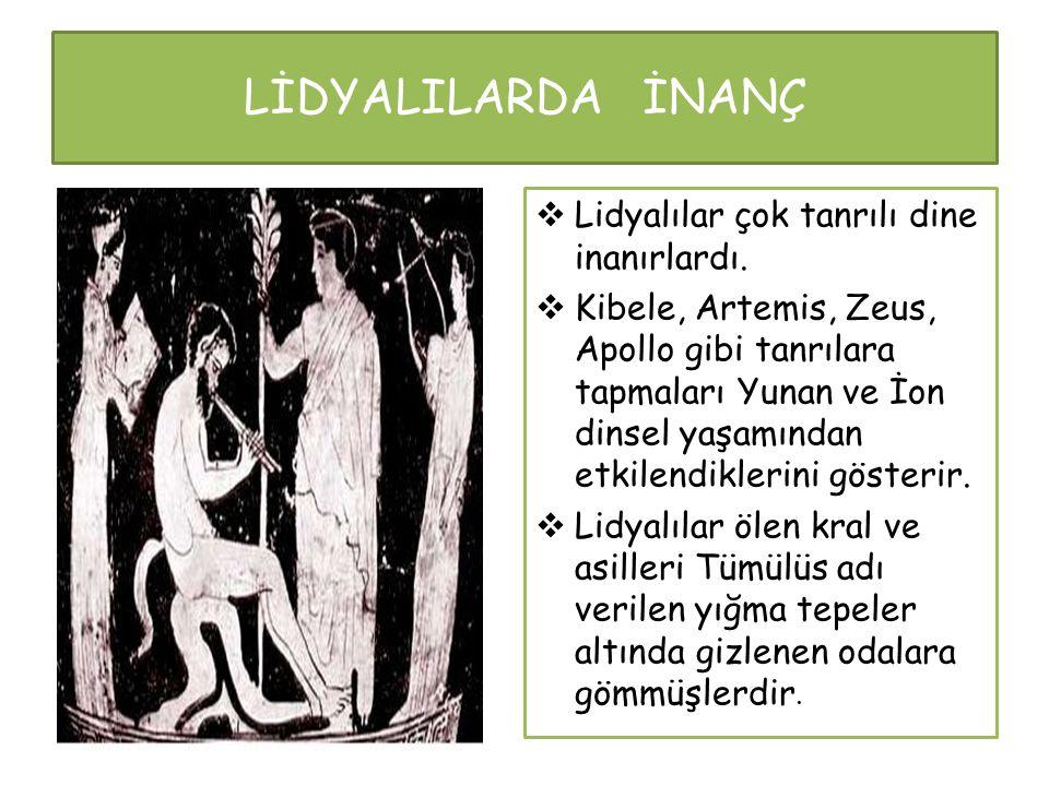 LİDYALILARDA İNANÇ Lidyalılar çok tanrılı dine inanırlardı.