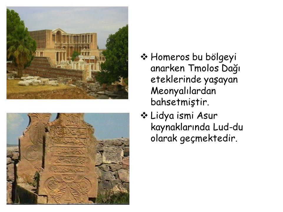 Homeros bu bölgeyi anarken Tmolos Dağı eteklerinde yaşayan Meonyalılardan bahsetmiştir.