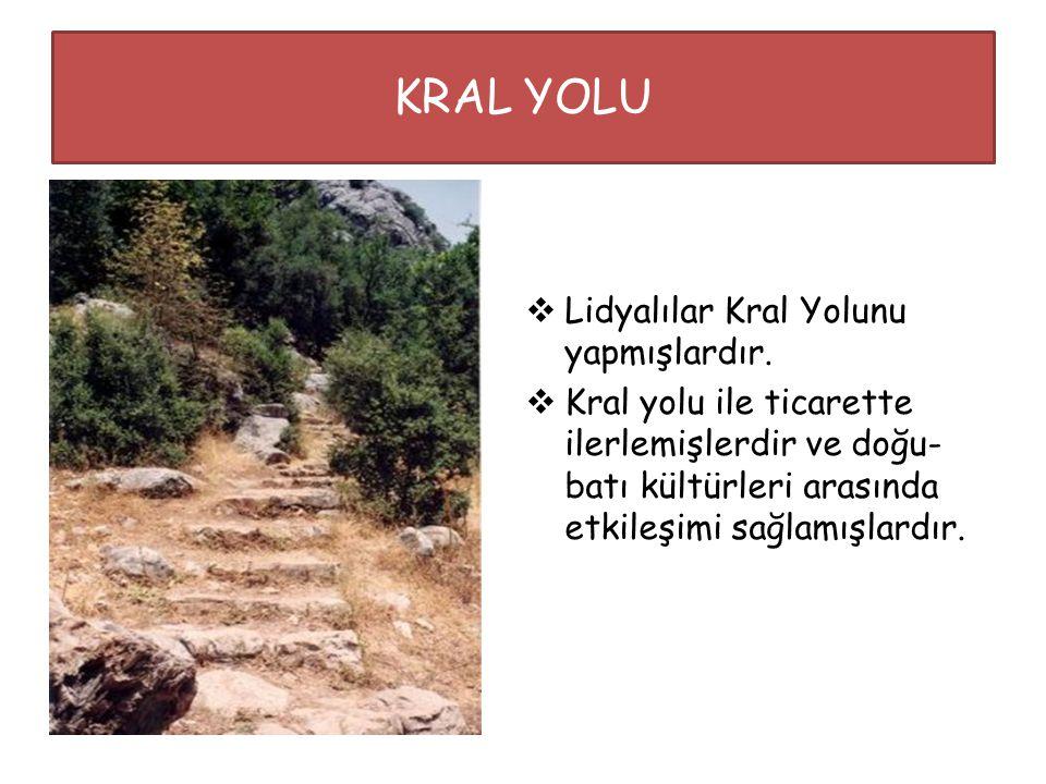 KRAL YOLU Lidyalılar Kral Yolunu yapmışlardır.