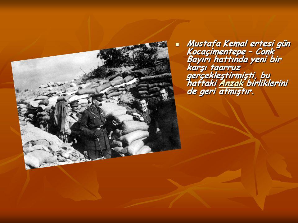 Mustafa Kemal ertesi gün Kocaçimentepe – Conk Bayırı hattında yeni bir karşı taarruz gerçekleştirmişti, bu hattaki Anzak birliklerini de geri atmıştır.