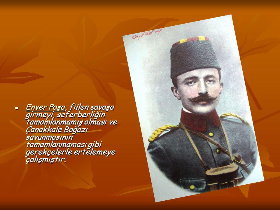 Enver Paşa, fiilen savaşa girmeyi, seferberliğin tamamlanmamış olması ve Çanakkale Boğazı savunmasının tamamlanmaması gibi gerekçelerle ertelemeye çalışmıştır.