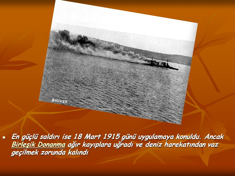 En güçlü saldırı ise 18 Mart 1915 günü uygulamaya konuldu