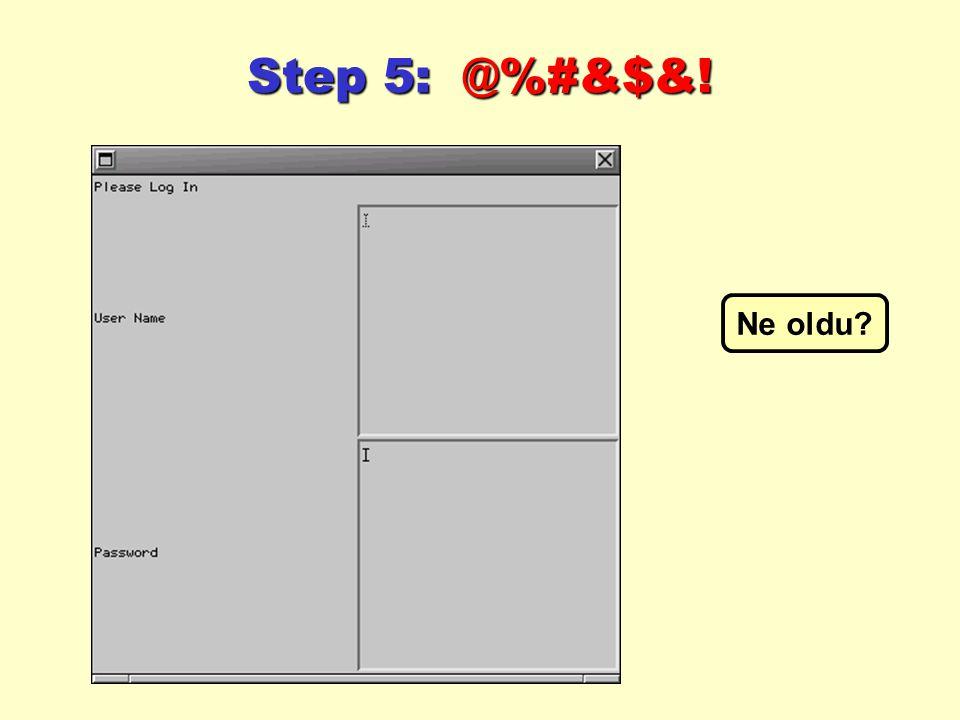 Step 5: @%#&$&! Ne oldu