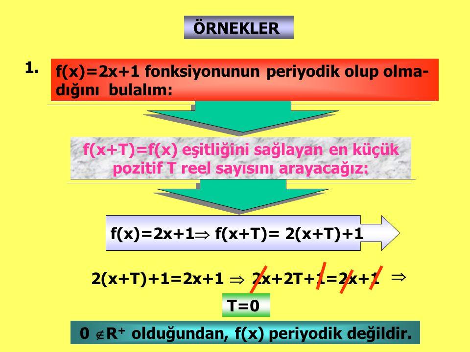 ÖRNEKLER 1. f(x)=2x+1 fonksiyonunun periyodik olup olma-dığını bulalım: