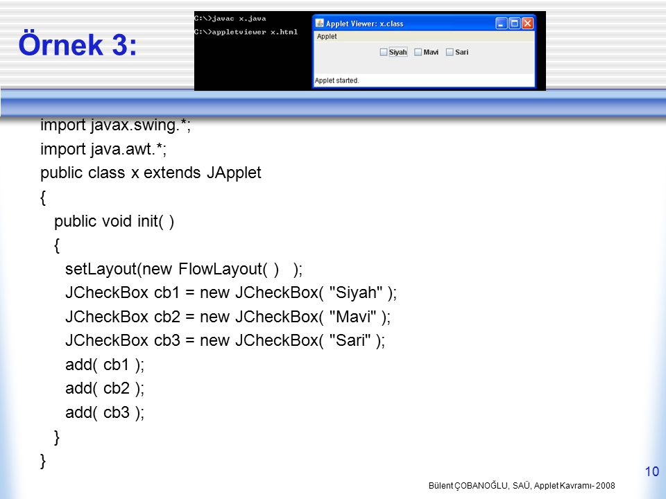Örnek 3: import javax.swing.*; import java.awt.*;