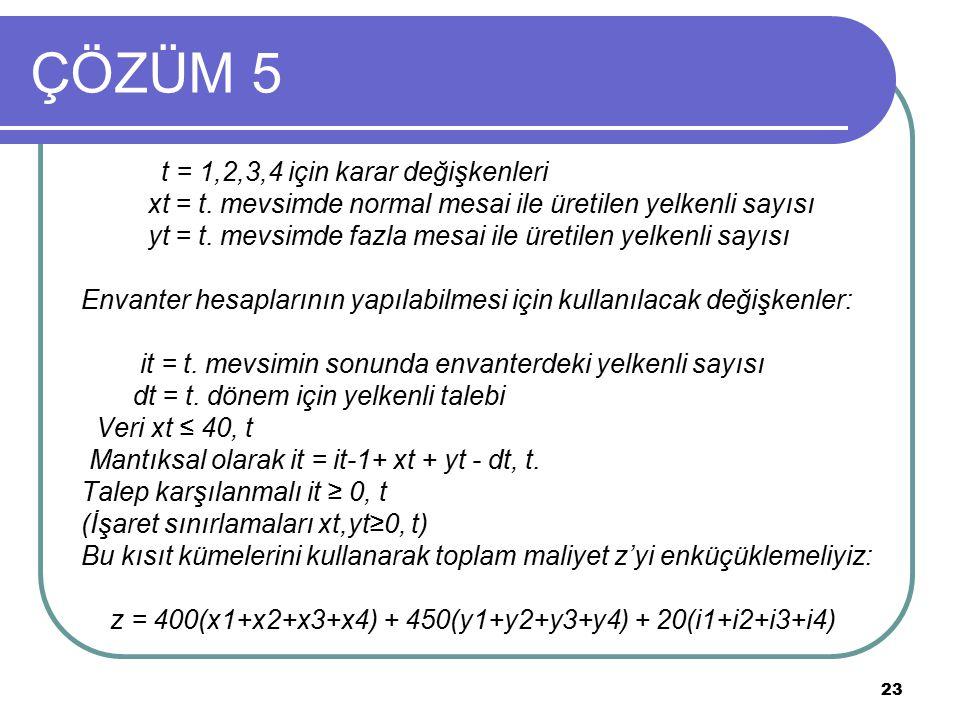 ÇÖZÜM 5 t = 1,2,3,4 için karar değişkenleri