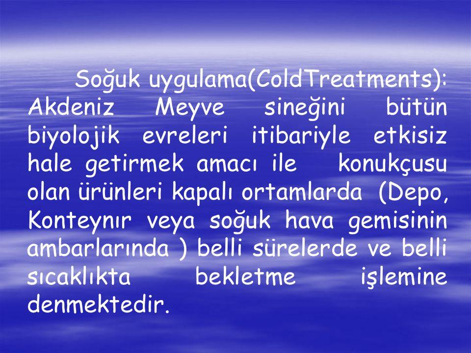 Soğuk uygulama(ColdTreatments): Akdeniz Meyve sineğini bütün biyolojik evreleri itibariyle etkisiz hale getirmek amacı ile konukçusu olan ürünleri kapalı ortamlarda (Depo, Konteynır veya soğuk hava gemisinin ambarlarında ) belli sürelerde ve belli sıcaklıkta bekletme işlemine denmektedir.