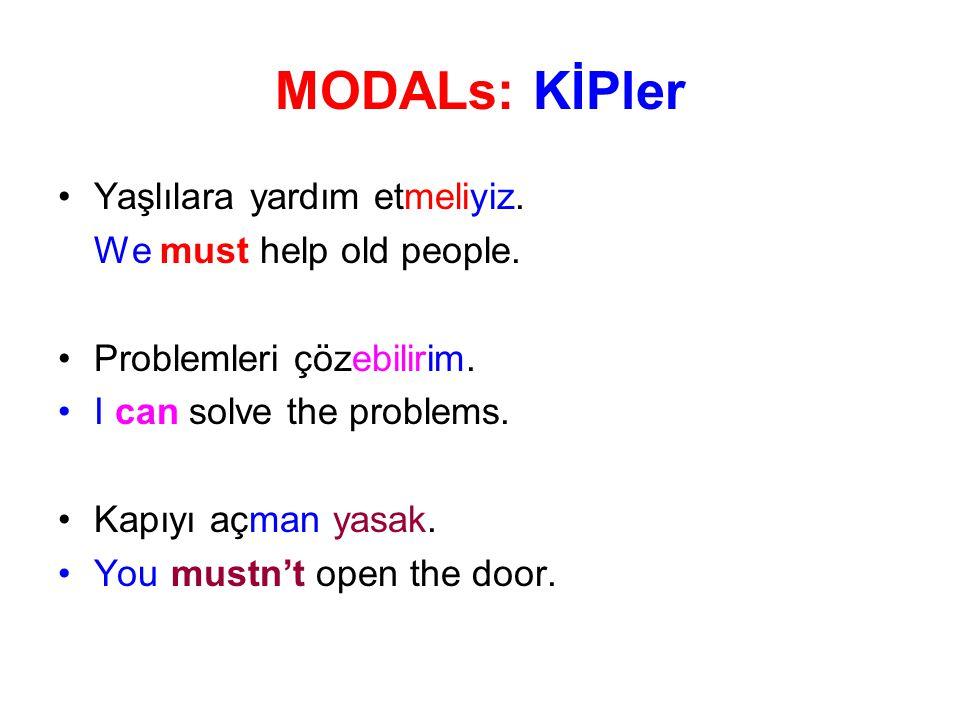 MODALs: KİPler Yaşlılara yardım etmeliyiz. We must help old people.
