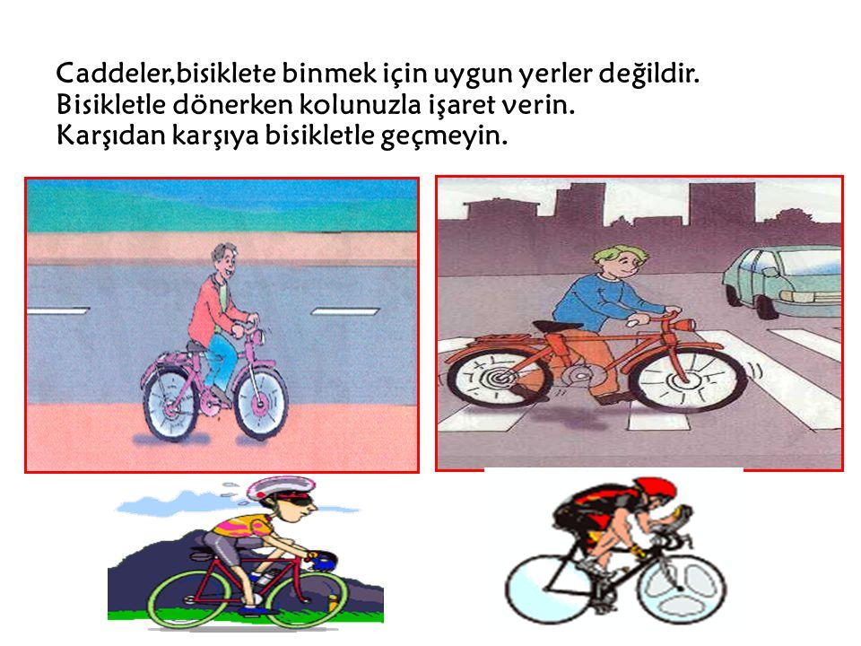 Caddeler,bisiklete binmek için uygun yerler değildir.
