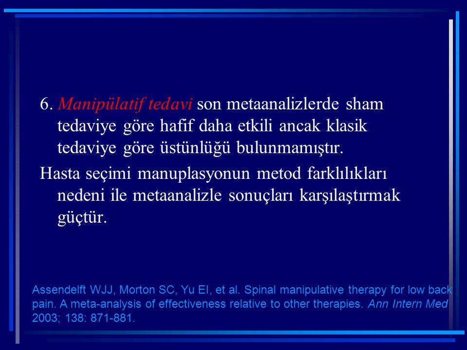 6. Manipülatif tedavi son metaanalizlerde sham tedaviye göre hafif daha etkili ancak klasik tedaviye göre üstünlüğü bulunmamıştır.