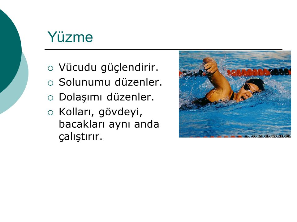 Yüzme Vücudu güçlendirir. Solunumu düzenler. Dolaşımı düzenler.